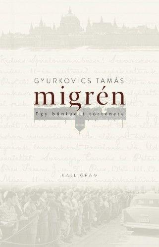 Migrén - Egy bűntudat története - Gyurkovics Tamás pdf epub