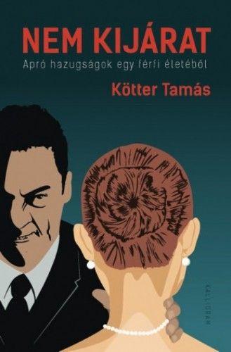 Nem kijárat - Apró hazugságok egy férfi életéből - Kötter Tamás pdf epub