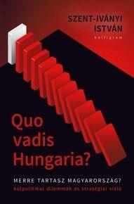 Quo Vadis Hungaria? - Merre tartasz Magyarország? - Szent-Iványi István |