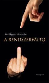 A rendszerváltó - Kerékgyártó István pdf epub