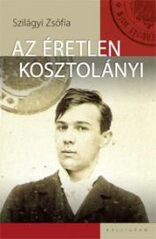 Az éretlen Kosztolányi - Szilágyi Zsófia |