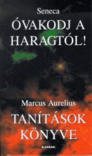 Óvakodj a haragtól! - tanítások könyve - Töredékek seneca és marcus aurelius írásaiból