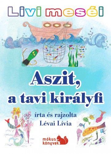 Livi meséi – Aszit, a tavi királyfi