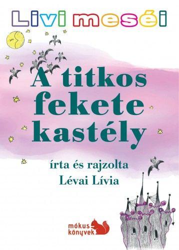 Livi meséi – A titkos fekete kastély - Lévai Lívia pdf epub