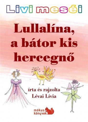 Livi meséi – Lullalína, a bátor kis hercegnő - Lévai Lívia |