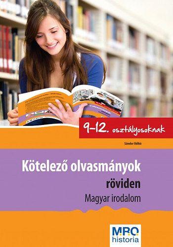 Kötelező olvasmányok röviden 9-12. osztályosoknak - Magyar Irodalom