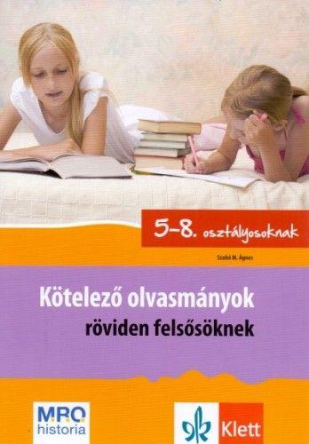 Kötelező olvasmányok röviden felsősöknek 5-8. osztály - Elemzés, rövid tartalom, feladatok