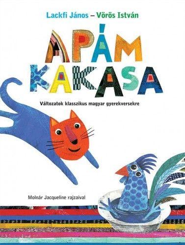 Apám kakasa - Változatok klasszikus magyar gyerekversekre - Lackfi János pdf epub