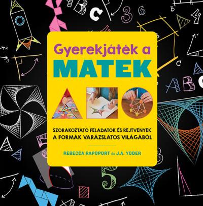 Gyerekjáték a matek - Szórakoztató feladatok és rejtvények a formák varázslatos világából - Rebecca Rapoport pdf epub