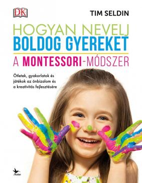 Tim Seldin - Hogyan nevelj boldog gyereket - A Montessori-módszer