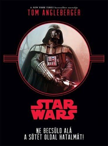 Star Wars - Ne becsüld alá a sötét oldal hatalmát! - Tom Angleberger pdf epub