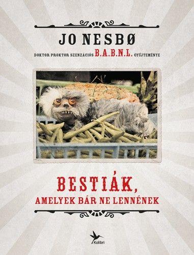 Bestiák, amelyek bár ne lennének - Jo Nesbø |