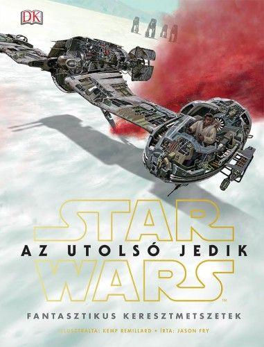 Star Wars - Az utolsó jedik - Fantasztikus keresztmetszetek - Jason Fry |