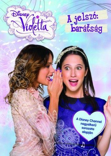 Disney Violetta - A jelszó: barátság
