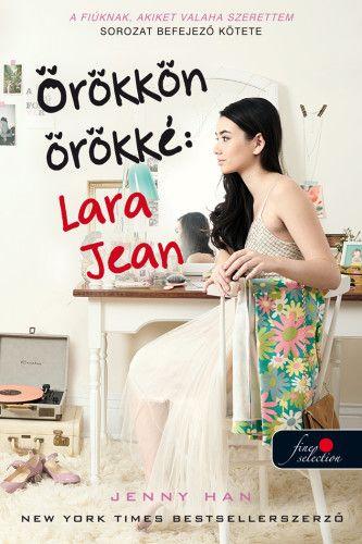 Örökkön örökké: Lara Jean - A fiúknak, akiket valaha szerettem 3. - kemény kötés