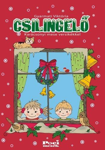 Csilingelő - Karácsonyi mese versikékkel - Gyarmati Viktória pdf epub