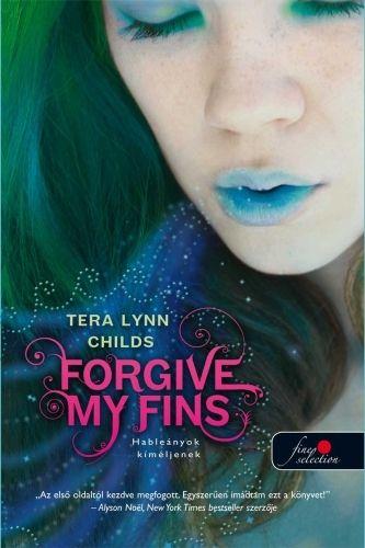 Forgive my fins - Hableányok kíméljenek - Tera Lynn Childs pdf epub