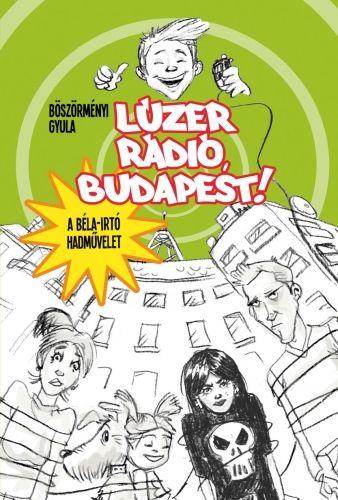 Lúzer Rádió, Budapest! - A Béla-írtó hadművelet