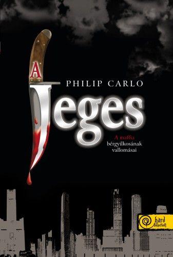 A Jeges - A maffia bérgyilkosának vallomásai - Philip Carlo pdf epub