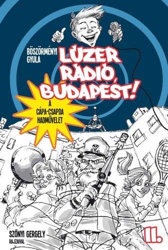 Lúzer Rádió, Budapest 2. - A Cápa-csapda hadművelet - Böszörményi Gyula |
