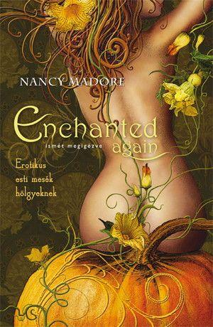Enchanted Again - Ismét megigézve - Erotikus esti mesék hölgyeknek - Nancy Madore |