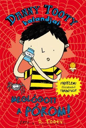 Danny Tooty kalandjai - Meglógott a pókom! - D. Tooty pdf epub