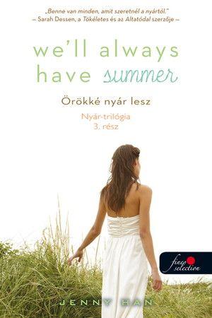 Well Always Have Summer - Örökké nyár lesz (Nyár trilógia 3.) - Keménytábla - Jenny Han |