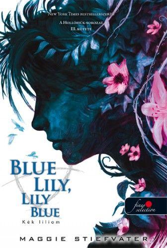 Blue Lily, Lily Blue - Kék liliom - puha kötés - A Hollófiúk 3.
