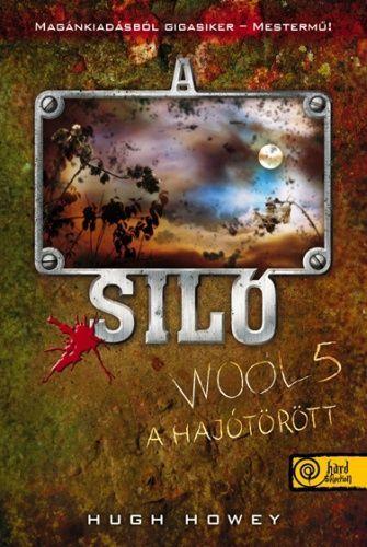 A Siló - Wool 5. - A hajótörött - Keménytábla - Hugh Howey pdf epub