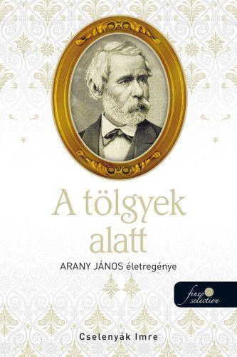 A tölgyek alatt - Arany János életregénye 2.