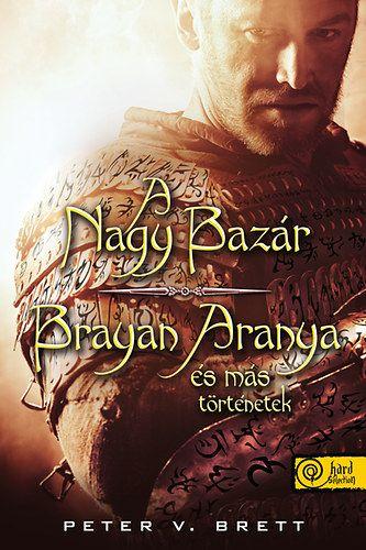 A nagy bazár - Brayan Aranya és más történetek - Peter V. Brett |