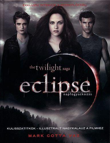 Eclipse - napfogyatkozás - Kulisszatitkok - illusztrált nagykalauz a filmhez - VAZ MARK COTTA pdf epub