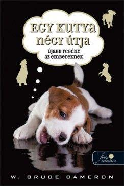 Egy kutya négy útja - W. Bruce Cameron |