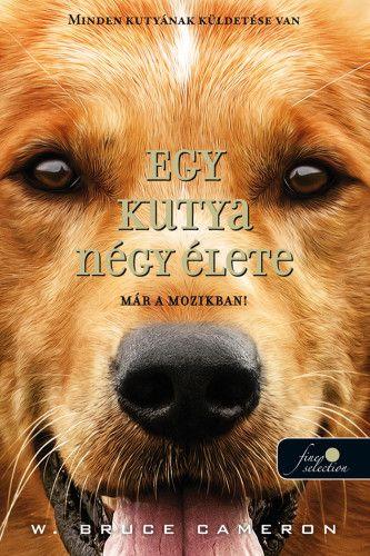 Egy kutya négy élete - Egy kutya négy élete 1. - kemény kötés (filmes)