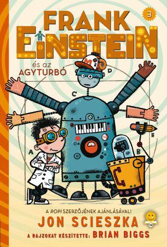 Frank Einstein és az Agyturbó - Frank Einstein 3. - Jon Scieszka |