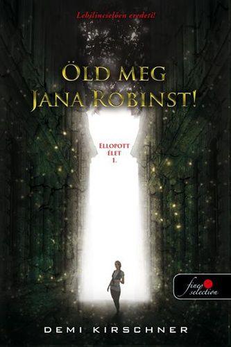 Öld meg Jana Robinst! - Ellopott élet 1. - Demi Kirschner pdf epub