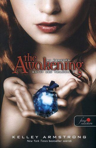 The Awakening - Az ébredés - Sötét erő trilógia 2 (kötött) - Kelley Armstrong pdf epub