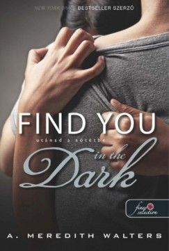 Find you in the dark - Utánad a sötétbe - A. Meredith Walters |