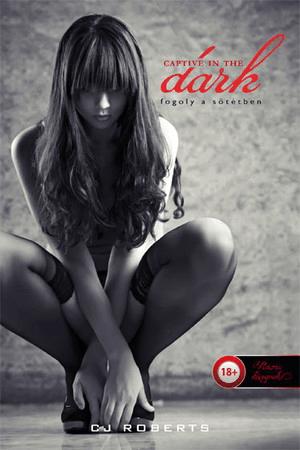 Captive in the Dark 1. The Dark Duet - Fogoly a sötétben - C.J. Roberts pdf epub