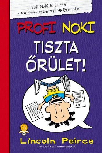 Profi Noki kalandjai 5. - Tiszta őrület! - Lincoln Peirce pdf epub