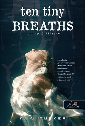 Ten Tiny Breaths - Tíz apró lélegzet - K. A. Tucker pdf epub