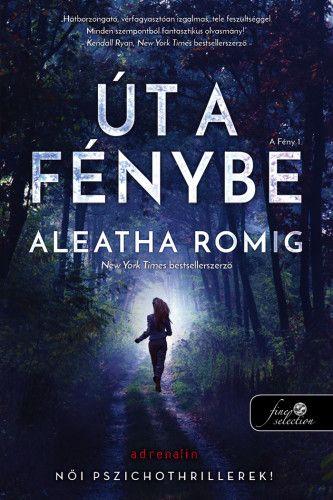 Út a Fénybe - Fény 1. - Aleatha Romig |