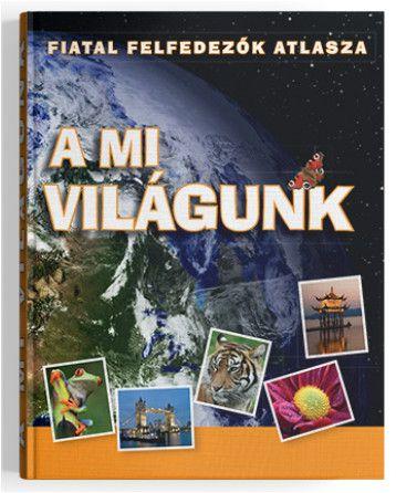 A mi világunk - Fiatal felfedezők atlasza