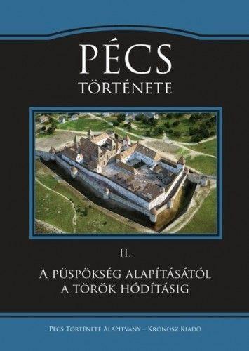 Pécs története II. - A püspökség alapításától a török hódításig - Koszta László |