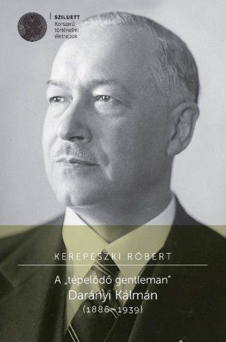 """A """"tépelődő gentleman"""" Darányi Kálmán - KEREPESZKI RÓBERT pdf epub"""