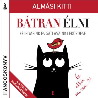 Bátran élni - Hangoskönyv - Félelmeink és gátlásaink leküzdése - dr. Almási Kitti pdf epub