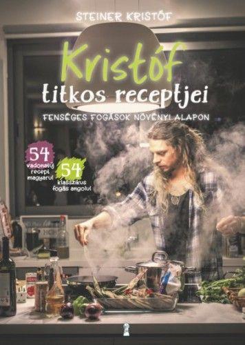 Kristóf titkos receptjei - Fenséges fogások növényi alapon