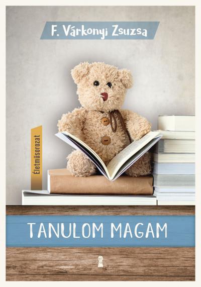 Tanulom magam - (Életműsorozat 1. kötet)