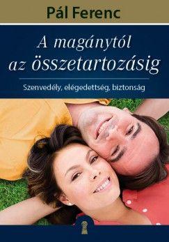 A magánytól az összetartozásig - Szenvedély, elégedettség, biztonság - Pál Ferenc pdf epub
