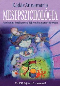 Mesepszichológia - Az érzelmi intelligencia fejlesztése gyermekkorban - Kádár Annamária pdf epub